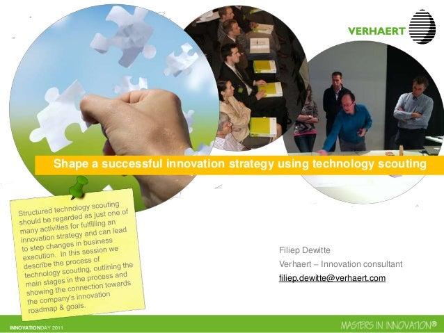INNOVATIONDAY 2011 CONFIDENTIAL Filiep Dewitte Verhaert – Innovation consultant filiep.dewitte@verhaert.com Shape a succes...