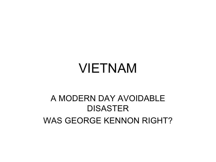 VIETNAM A MODERN DAY AVOIDABLE DISASTER WAS GEORGE KENNON RIGHT?