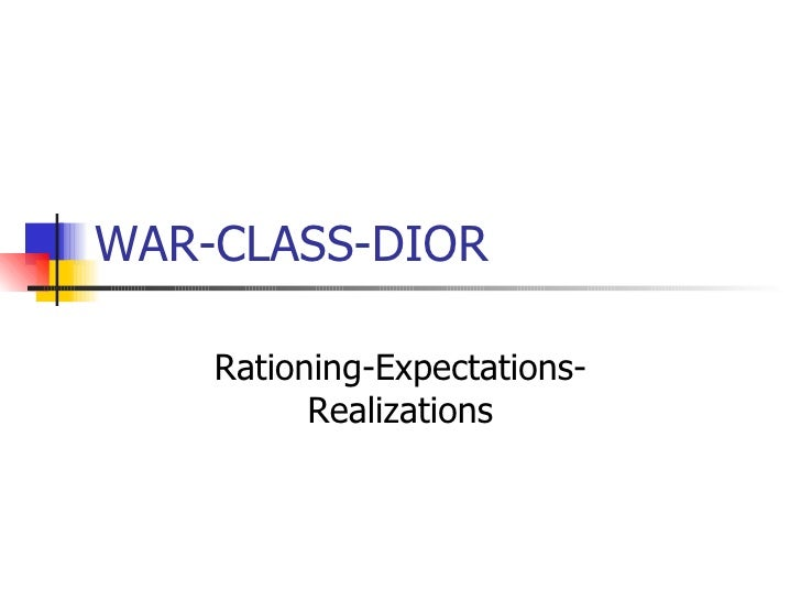 WAR-CLASS-DIOR Rationing-Expectations-Realizations