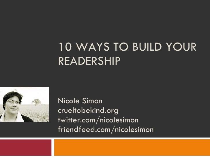 10 WAYS TO BUILD YOUR READERSHIP  Nicole Simon crueltobekind.org twitter.com/nicolesimon friendfeed.com/nicolesimon