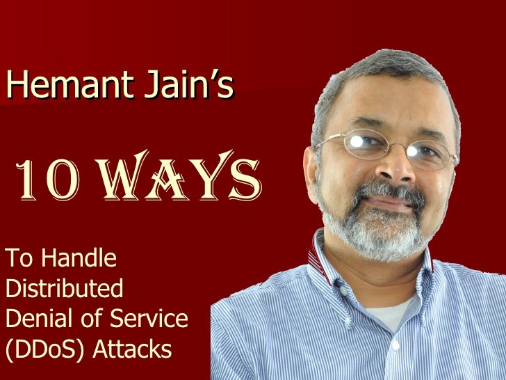 Hemant Jain's  10 Ways To Handle  Distributed  Denial of Service  (DDoS) Attacks