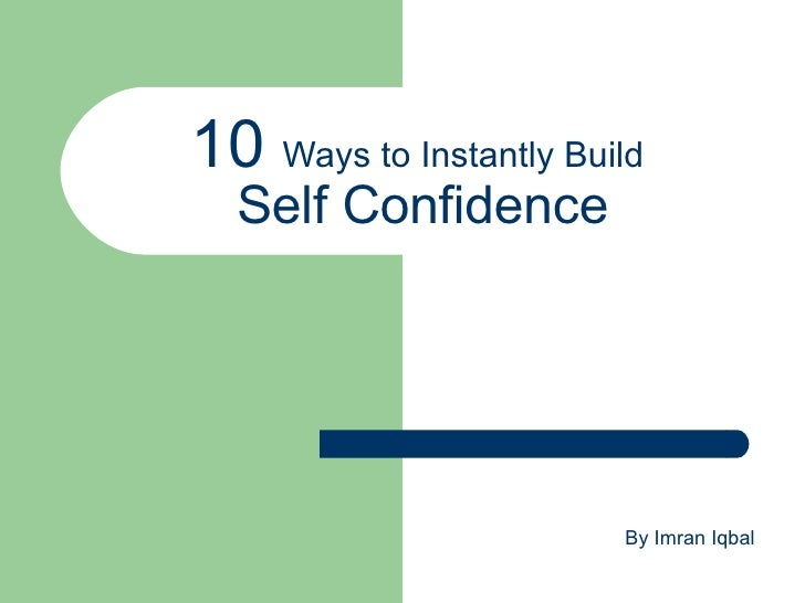 10  Ways to Instantly Build  Self Confidence By Imran Iqbal