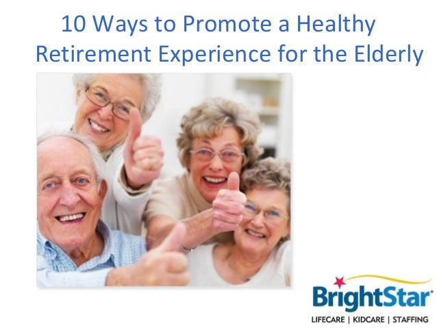 10 Ways to Promote a Healthy Retirement Experience for the Elderly