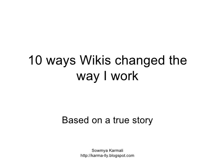 Based on a true story 10 ways Wikis changed the way I work