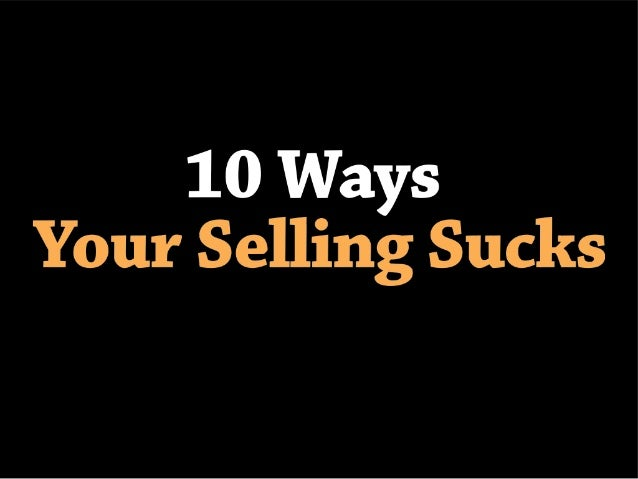 10 ways your selling sucks