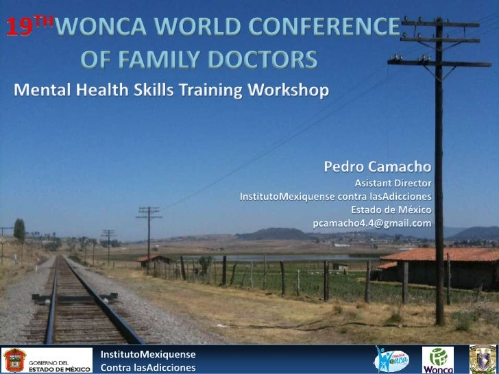 19THWONCA WORLD CONFERENCE 				OF FAMILY DOCTORS<br />Mental Health Skills Training Workshop<br />Pedro Camacho<br />Asist...