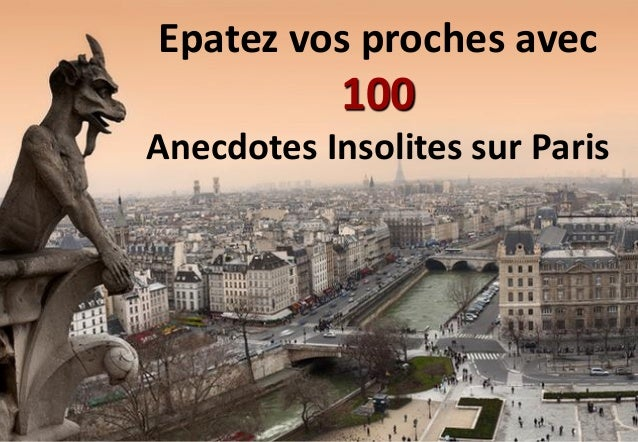 Epatez vos proches avec  100 Anecdotes Insolites sur Paris