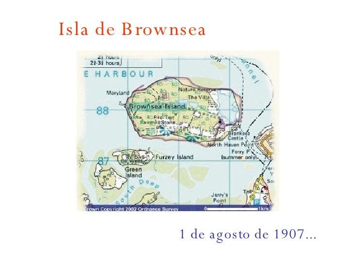 1 de agosto de 1907... Isla de Brownsea