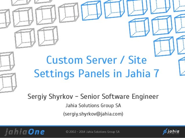 Custom Server / Site Settings Panels in Jahia 7 Sergiy Shyrkov - Senior Software Engineer Jahia Solutions Group SA (sergiy...