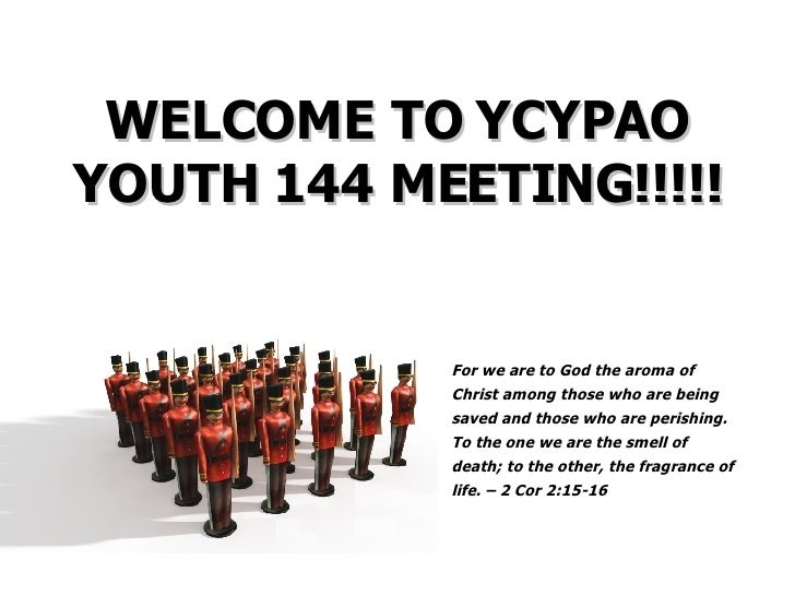 WELCOME TO YCYPAO YOUTH 144 MEETING!!!!!