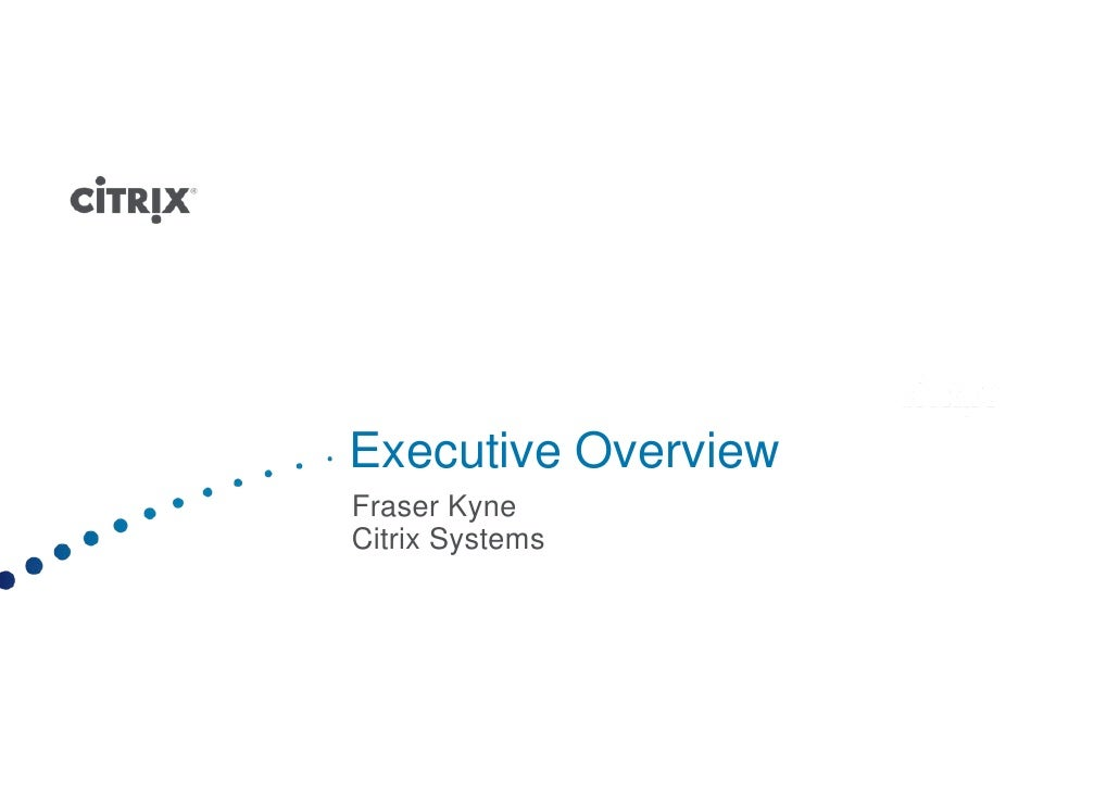 Executive Overview Fraser Kyne Citrix Systems