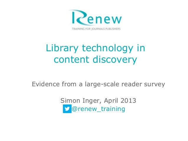 Library technology in      content discoveryEvidence from a large-scale reader survey        Simon Inger, April 2013      ...