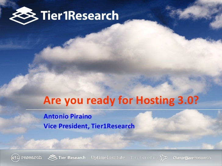 Antonio Piraino Vice President, Tier1Research   Are you ready for Hosting 3.0?