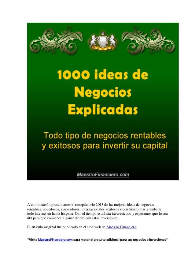 A continuación presentamos el recopilatorio 2013 de las mejores ideas de negocios rentables, novedosos, innovadores, inter...