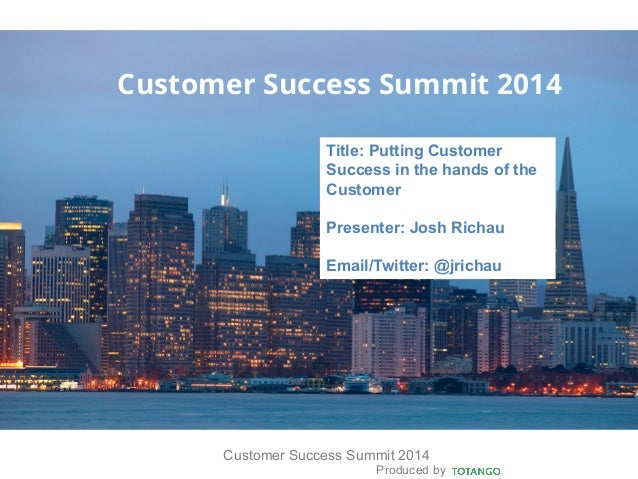 Produced by Customer Success Summit 2014 Customer Success Summit 2014 Title: Putting Customer Success in the hands of the ...