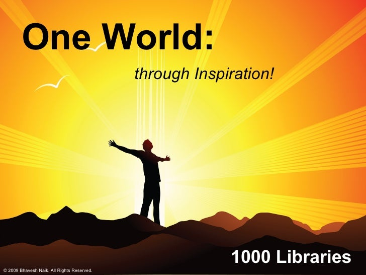 One World: 1000 Libraries through Inspiration! © 2009 Bhavesh Naik. All Rights Reserved.