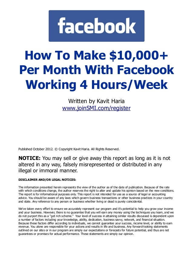 How To Make $10,000+ Per Month With Facebook Working 4 Hours/Week Written by Kavit Haria www.joinSMI.com/register Publishe...