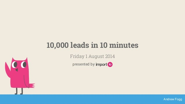 10,000 Leads in 10 Minutes - Andrew Fogg - CDO, Import.io
