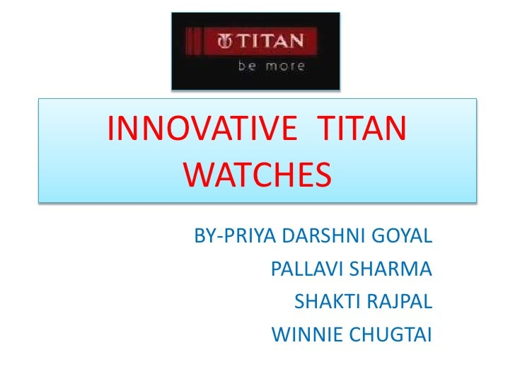 INNOVATIVE  TITAN WATCHES<br />BY-PRIYA DARSHNI GOYAL<br />PALLAVI SHARMA<br />SHAKTI RAJPAL<br />WINNIE CHUGTAI<br />