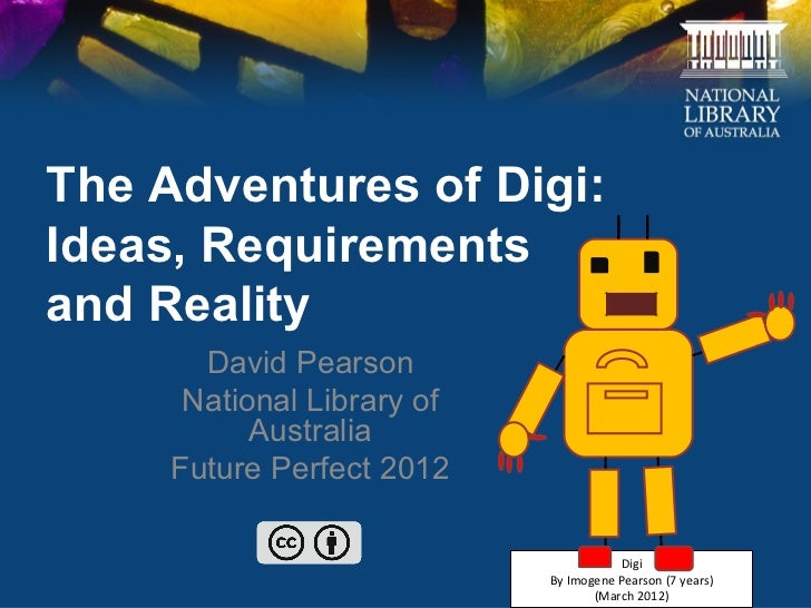 The Adventures of Digi:Ideas, Requirementsand Reality       David Pearson      National Library of           Australia    ...