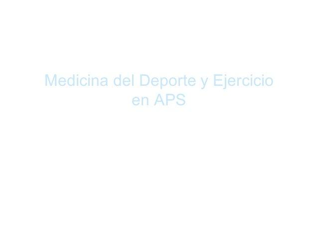 Medicina del Deporte y Ejercicio en APS Dr. César Kalazich R. MSc Sports and Exercise Medicine U. Nottingham Unidad Medici...