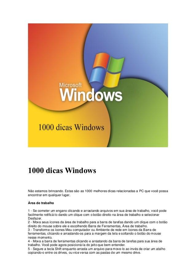 1000 dicas Windows Não estamos brincando. Estas são as 1000 melhores dicas relacionadas a PC que você possa encontrar em q...