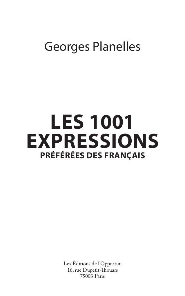 Georges Planelles LES 1001 EXPRESSIONS PRÉFÉRÉES DES FRANÇAIS Les Éditions de l'Opportun 16, rue Dupetit-Thouars 75003 Par...