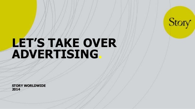 LET'S TAKE OVER ADVERTISING. STORY WORLDWIDE 2014