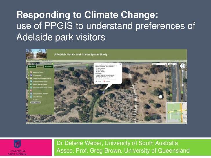 Responding to Climate Change:use of PPGIS to understand preferences ofAdelaide park visitors         Dr Delene Weber, Univ...
