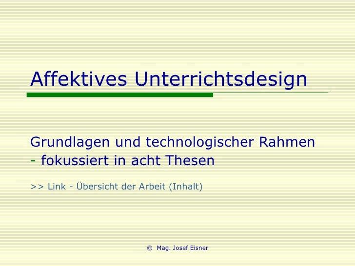 Affektives Unterrichtsdesign <ul><li>Grundlagen und technologischer Rahmen </li></ul><ul><li>fokussiert in acht Thesen </l...