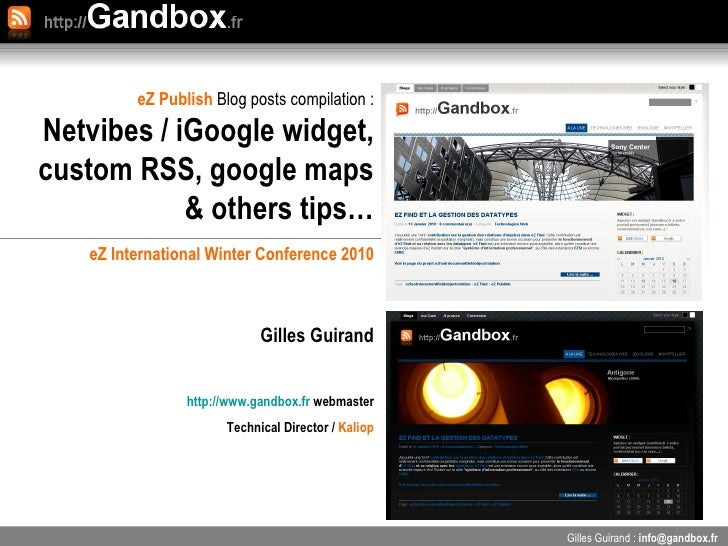 eZ Publish  Blog posts compilation : Netvibes / iGoogle widget, custom RSS, google maps & others tips… Gilles Guirand :  i...