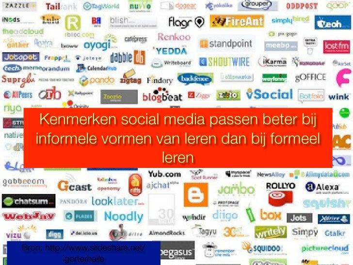 Kenmerken social media passen beter bij    informele vormen van leren dan bij formeel                      leren     Bron:...