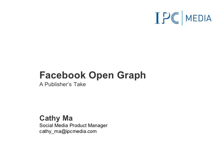 Facebook Open Graph A Publisher's Take Cathy Ma Social Media Product Manager [email_address]
