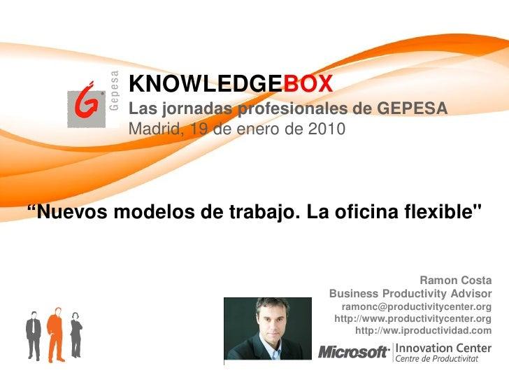 """KNOWLEDGEBOX           Las jornadas profesionales de GEPESA           Madrid, 19 de enero de 2010    """"Nuevos modelos de tr..."""