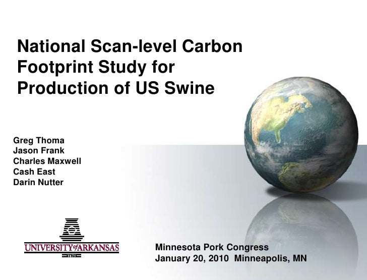 National Scan-level Carbon Footprint Study for Production of US Swine <br />Greg Thoma<br />Jason Frank <br />Charles Maxw...