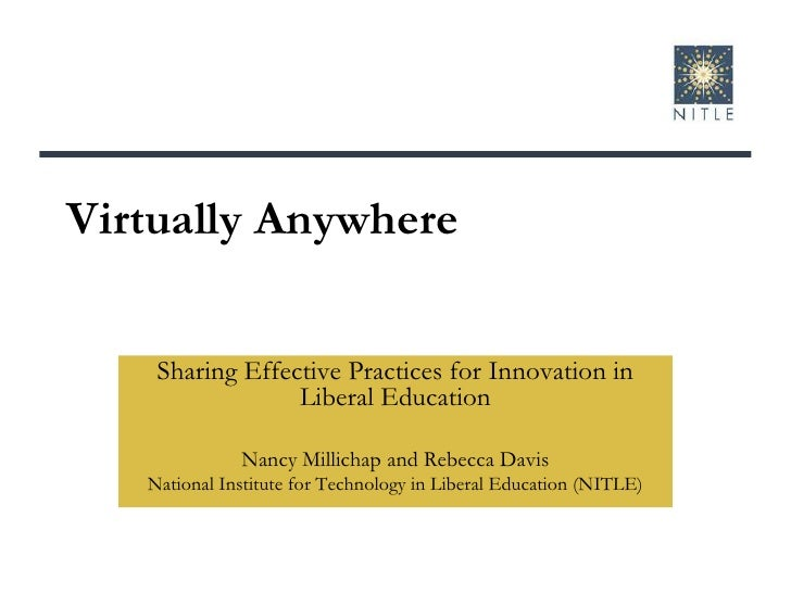 Virtually Anywhere <br />Sharing Effective Practices for Innovation in Liberal Education<br />Nancy Millichap and Rebecca ...