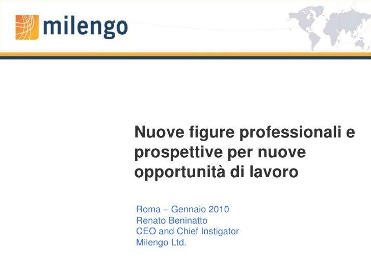 Nuove figure professionali e prospettive per nuove opportunità di lavoro<br />Roma – Gennaio 2010<br />Renato Beninatto<br...