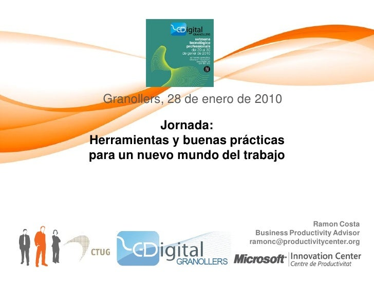 Granollers, 28 de enero de 2010             Jornada: Herramientas y buenas prácticas para un nuevo mundo del trabajo      ...