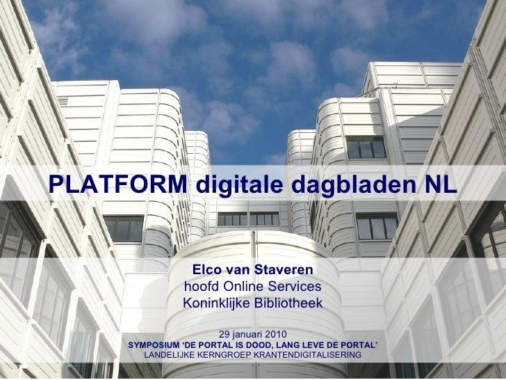 PLATFORM digitale dagbladen NL Elco van Staveren hoofd Online Services Koninklijke Bibliotheek 29 januari 2010 SYMPOSIUM '...