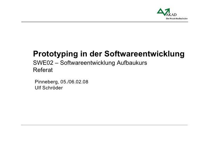 Prototyping in der Softwareentwicklung SWE02 – Softwareentwicklung Aufbaukurs Referat Pinneberg, 05./06.02.08 Ulf Schröder