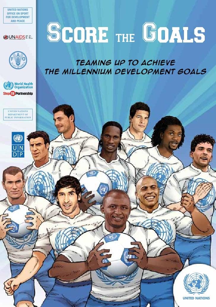 Score The Goals: Teaming up to Achieve The Millenium Development Goals