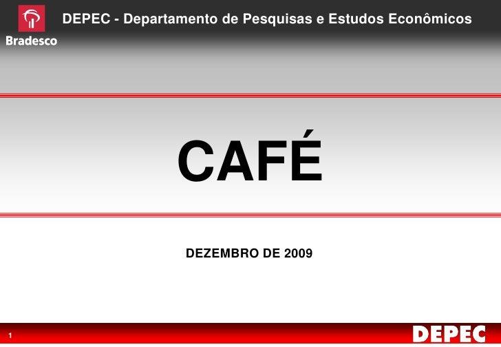 DEPEC - Departamento de Pesquisas e Estudos Econômicos                        CAFÉ                     DEZEMBRO DE 2009   ...