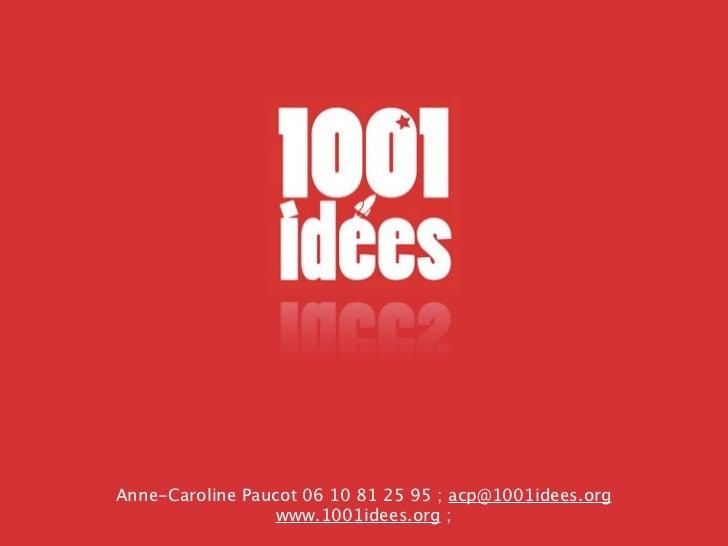 Anne-Caroline Paucot 06 10 81 25 95 ; acp@1001idees.org                  www.1001idees.org ;