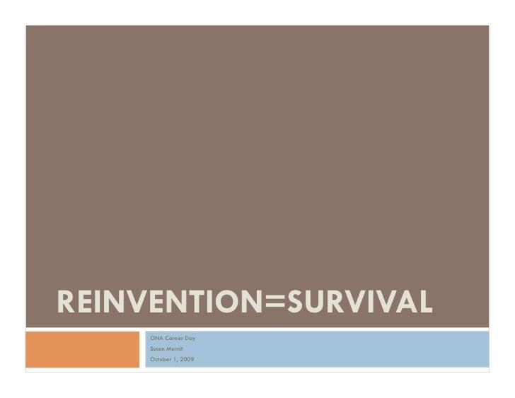 REINVENTION=SURVIVAL     ONA Career Day     Susan Mernit     October 1, 2009
