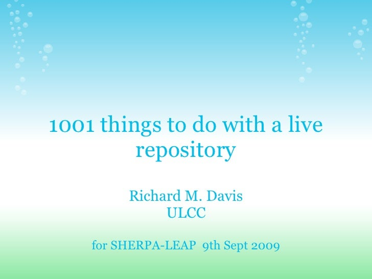 1001 things to do with a live          repository          Richard M. Davis               ULCC      for SHERPA-LEAP 9th Se...