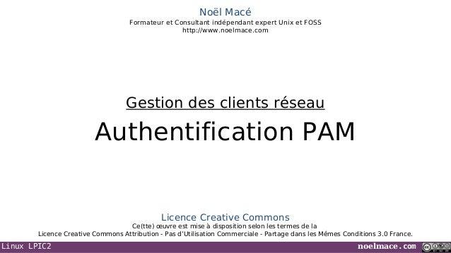 Linux LPIC2 noelmace.com Noël Macé Formateur et Consultant indépendant expert Unix et FOSS http://www.noelmace.com Authent...