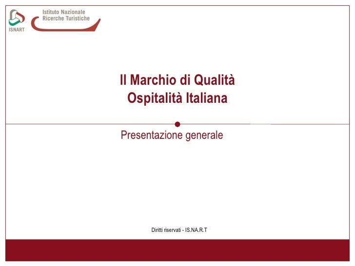 <li>ll Marchio di Qualità Ospitalità Italiana Presentazione generale Diritti riservati - IS->NA->R->T </li><li>Il...