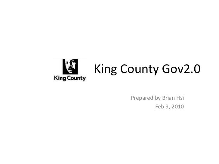 King County Gov2.0      Prepared by Brian Hsi               Feb 9, 2010