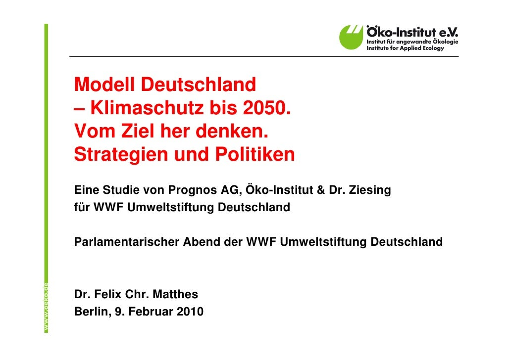 Modell Deutschland – Klimaschutz bis 2050. Vom Ziel her denken. Strategien und Politiken Eine Studie von Prognos AG, Öko-I...
