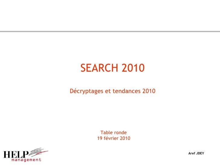 SEARCH 2010 Décryptages et tendances 2010 Aref JDEY Table ronde 19 février 2010